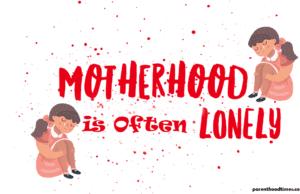 Motherhood is lonely