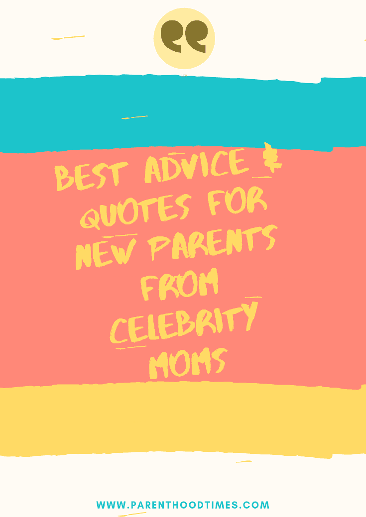 Advice and Quotes for New Parents from Celebrity Parents